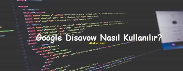 Google Disavow Nasıl Kullanılır?